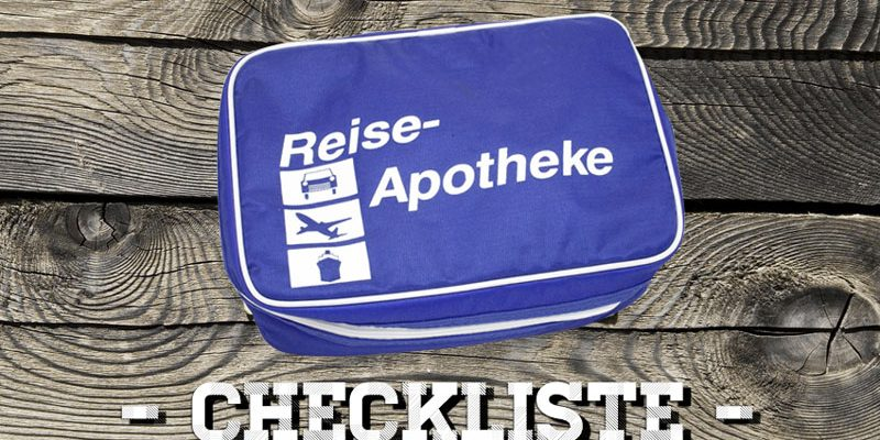 Reiseapotheke Checkliste – Alles was du auf Reisen brauchst!