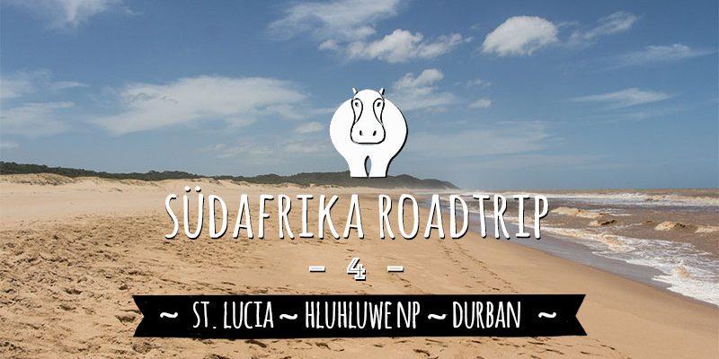 St. Lucia, Hluhluwe Nationalpark und Durban