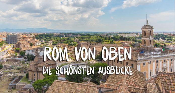 Rom von oben Aussichtspunkte