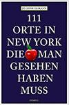 New York Reiseführer Empfehlung 111 Orte in New York die man gesehen haben muss