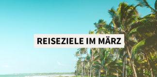 Urlaub im März Reiseziele